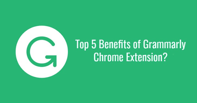 Top 5 Benefits of Grammarly Chrome Extension?
