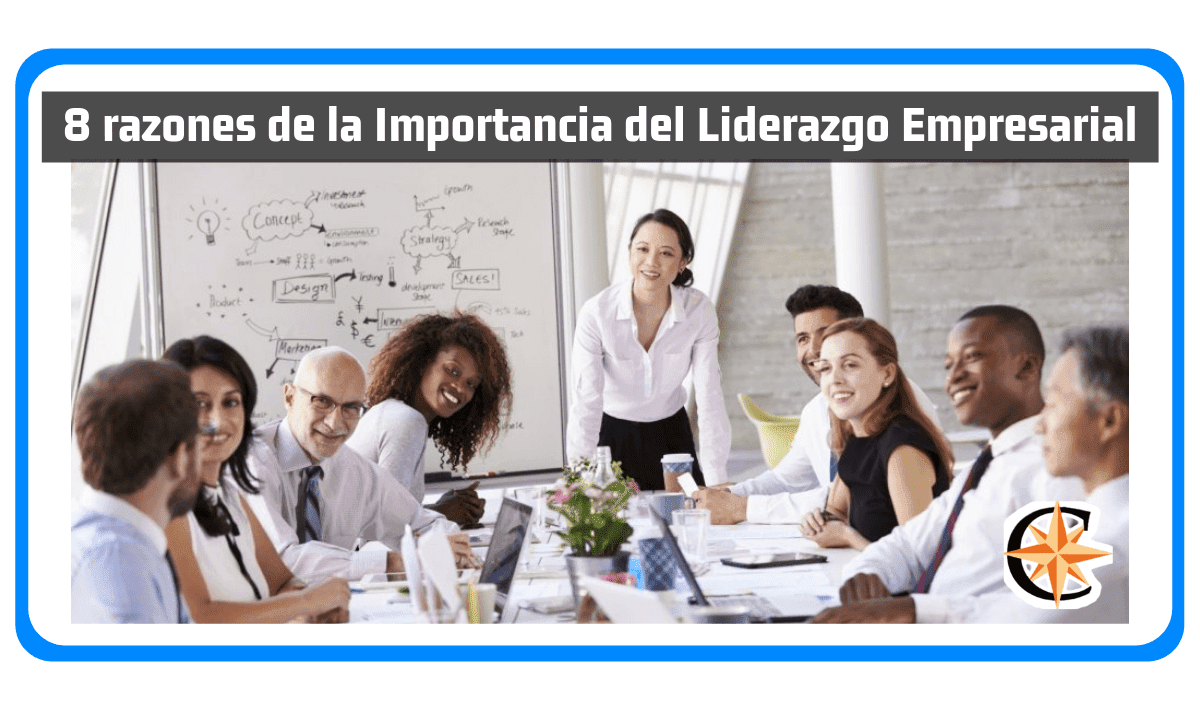 8 razones de la Importancia del Liderazgo Empresarial