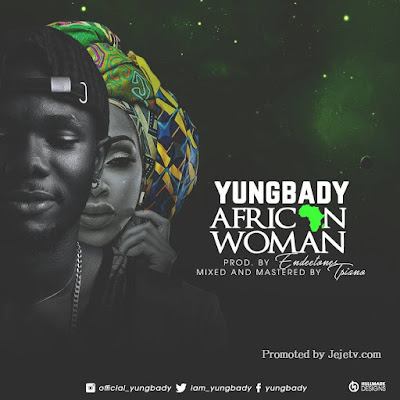 Download YungBady – African Woman (Prod. By Endeetones)