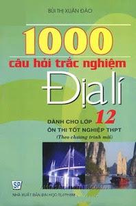 1000 Câu Hỏi Trắc Nghiệm Địa Lí 12 - Bùi Thị Xuân Đào