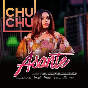 Download Mp3 | Chuchu - Asante