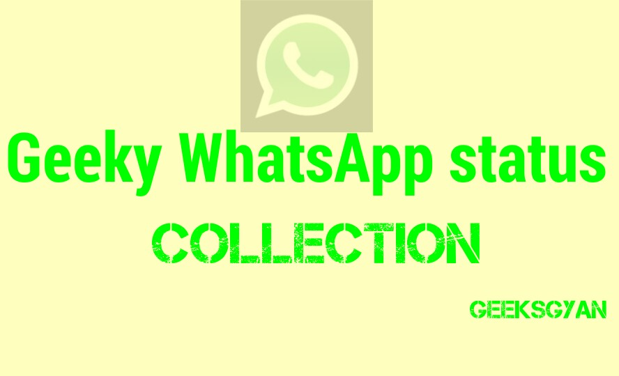 Best Collection Of Geeky Whatsapp Status For Geeks And