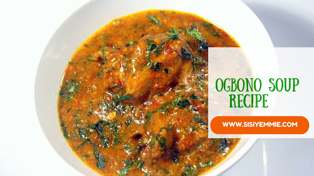 HOW TO COOK OGBONO SOUP - SISIYEMMIE: Nigerian Food ...