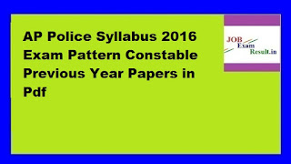 AP Police Syllabus 2016 Exam Pattern Constable Previous Year Papers in Pdf