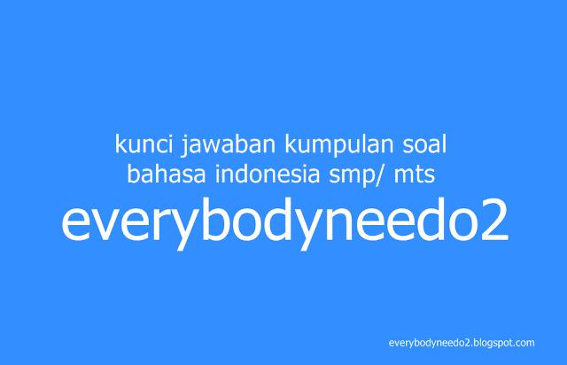 kunci jawaban kumpulan soal bahasa indonesia smp/ mts,soal bahasa indonesia kelas 7 semester 1 beserta kunci jawaban,soal bahasa indonesia kelas 8 semester 1 dan kunci jawaban,soal bahasa indonesia kelas 7 semester 2 dan kunci jawaban,soal bahasa indonesia kelas 8 semester 2 dan kunci jawaban,bank soal bahasa indonesia smp kelas 7,soal bahasa indonesia kelas 9 dan kunci jawaban,soal bahasa indonesia kelas 8 semester 2 pilihan ganda,soal bahasa indonesia kelas 9 semester 1 dan kunci jawaban