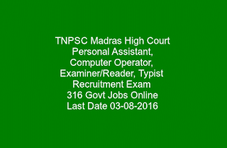 TNPSC Madras High Court Personal Assistant, Computer Operator, Examiner Reader, Typist Recruitment Exam 316 Govt Jobs Online Last Date 03-08-2016