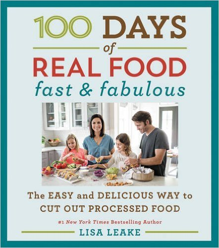 100 Days of Real Food Cookbook from bestselling author Lisa Leake