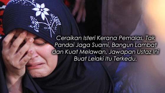 Isteri Pemalas, Tak Pandai Jaga Suami, Bangun Lambat dan Kuat Melawan Dicerai Suami. Sehinggalah..