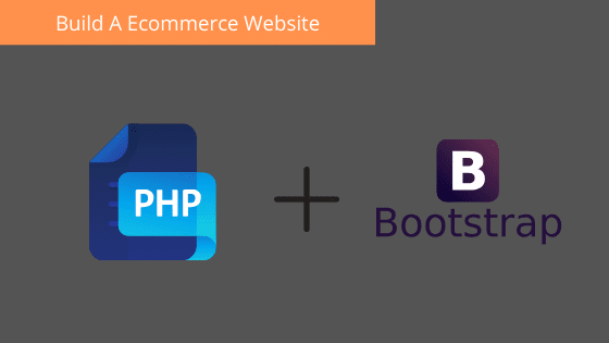 Build An ECommerce Website From Scratch With PHP & Bootstrap