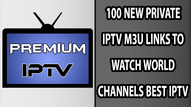 100 NEW PRIVATE IPTV M3U LINKS TO WATCH WORLD CHANNELS BEST IPTV LINKS