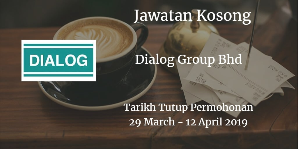 Jawatan Kosong Dialog Group Bhd 29 Marc - 12 April 2019