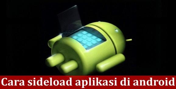 Jika kamu pengguna Android maka kamu tahu bahwa ada banyak aplikasi di Play Store yang da Cara sideload aplikasi di Android