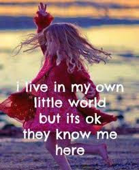 Quotes About Teenage Life: i live in my own little world but its ok they know me her