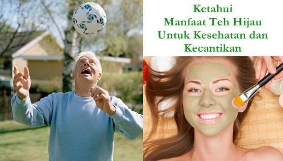 7 Manfaat Teh Hijau Untuk Kesehatan dan Kecantikan