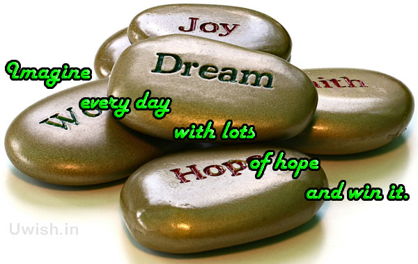 Imagine everyday with lots of hope and win it.  Motivational and inspirational e greeting card and wishes.