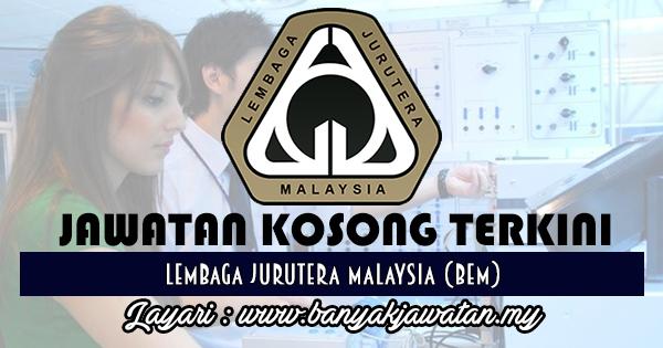 Jawatan Kosong 2017 di Lembaga Jurutera Malaysia (BEM) www.banyakjawatan.my
