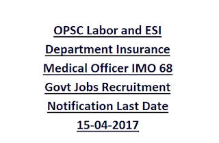 OPSC Labor and ESI Department Insurance Medical Officer IMO 68 Govt Jobs Recruitment Notification Last Date 15-04-2017