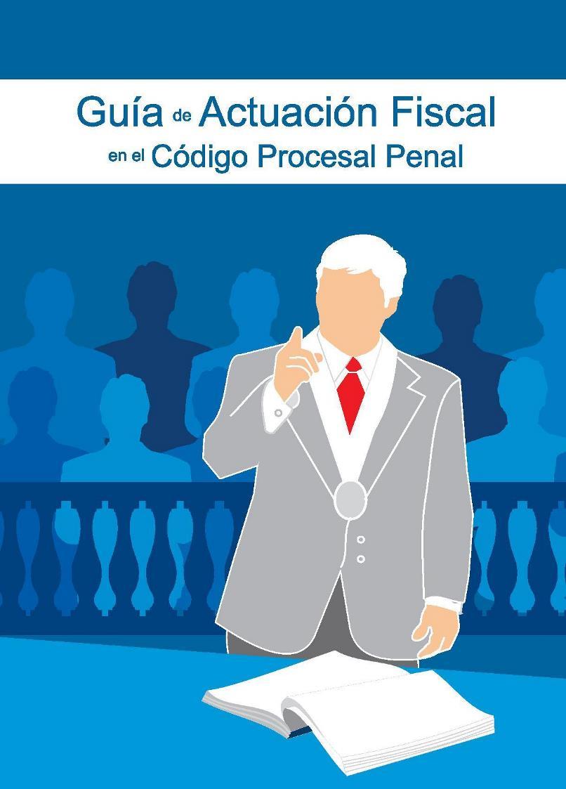 Guía de actuación fiscal en el código procesal penal