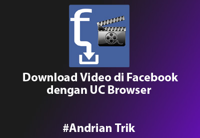 Download Video di Facebook dengan UC Browser + Gambar