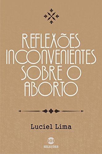 Reflexões inconvenientes sobre o aborto - Luciel Lima
