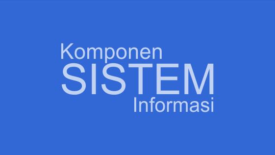 Contoh-Fungsi komponen sistem informasi secara detail