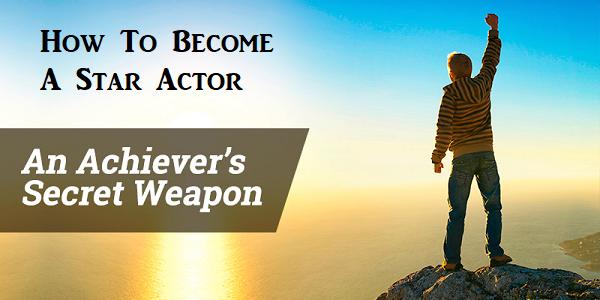 Secret weapon of achiever actors