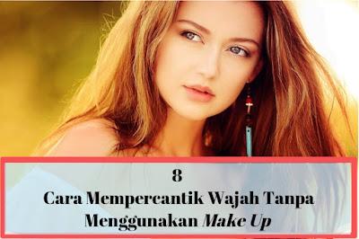 cara mempercantik wajah tanpa menggunakan make up