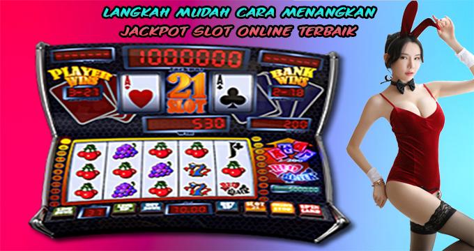 Langkah Mudah Cara Menangkan Jackpot Slot Online Terbaik