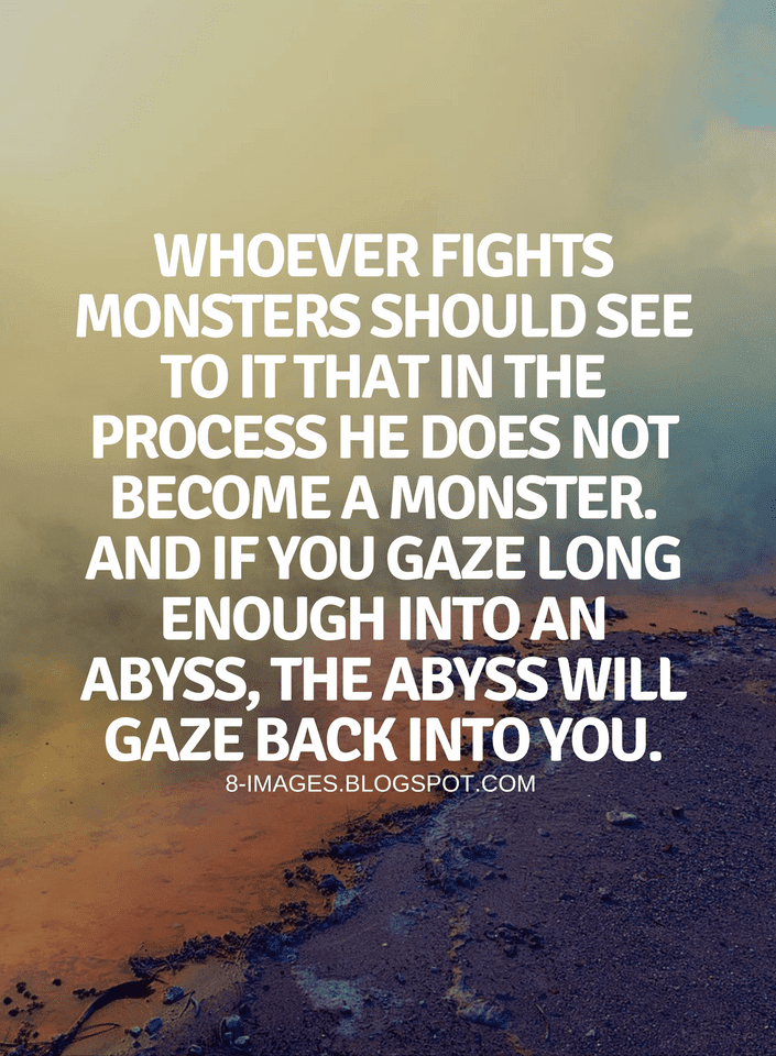 Quotes Whoever Fights Monsters Should See To It That In The Process He Does Not Become A Monster Quotes
