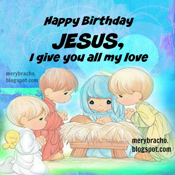 Free christian cards, December 25, Christmas, christian quotes, poem by  Mery Bracho. Happy Birthday Jesus.