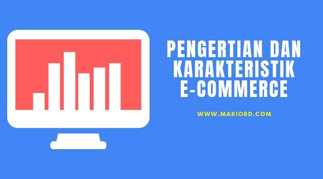 Pengertian Dan Karakteristik E-Commerce - Mario Bd