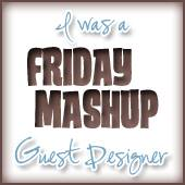 Friday Mashup Guest Designer