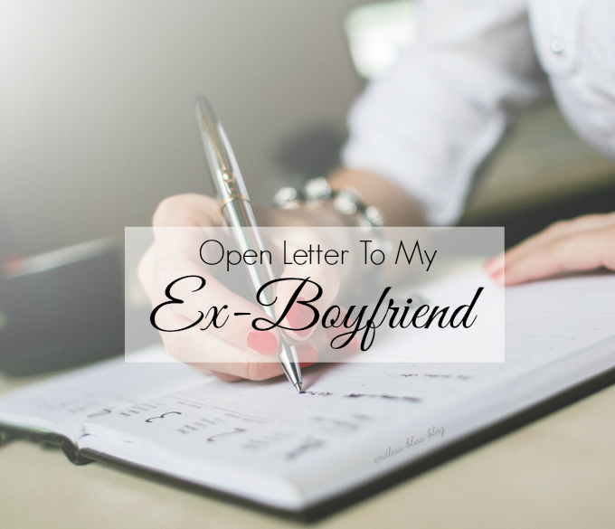 Open Letter to My Ex-Boyfriend. - Endless Bliss