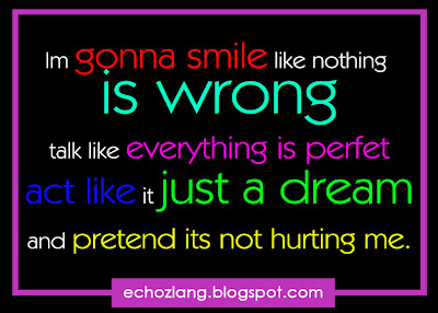 I'm gonna smile like nothing is wrong, talk like everything is perfect