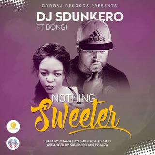 DJ Sdunkero Feat. Bongi – Nothing Sweeter