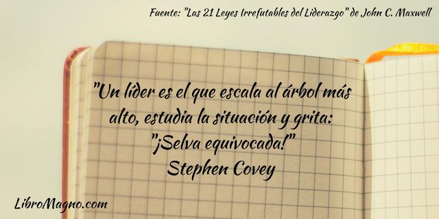 """""""Un líder es el que escala al árbol más alto, estudia la situación y grita: """"¡Selva equivocada!"""" Stephen Covey"""