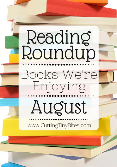 Reading Roundup- Books that we're enjoying in August. Favorite finds from my family to yours.