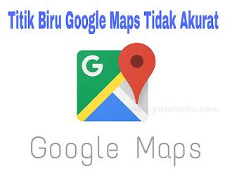 Titik biru Google Maps tidak tepat