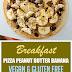 Breakfast Pizza Peanut Butter Banana (Vegan & Gluten Free)