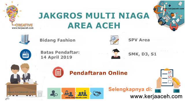 Lowongan Kerja Aceh Terbaru 2019 SPV Area Gaji  3 Jutaan  SMK D3 S1 di Jakgros Multi Niaga Aceh