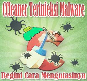CCleaner Terinfeksi Malware Berbahaya, Begini Cara Mengatasinya