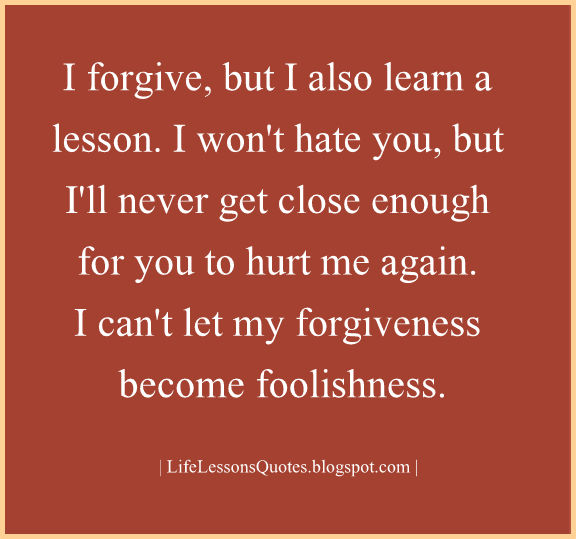 I Forgive But I Also Learn A Lesson I Wont Hate You But Ill