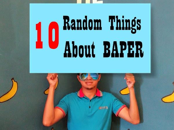 10 Random Things About Baper