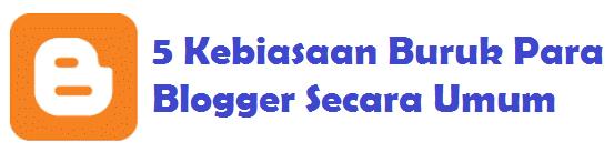 5 Kebiasaan Buruk Para Blogger Secara Umum