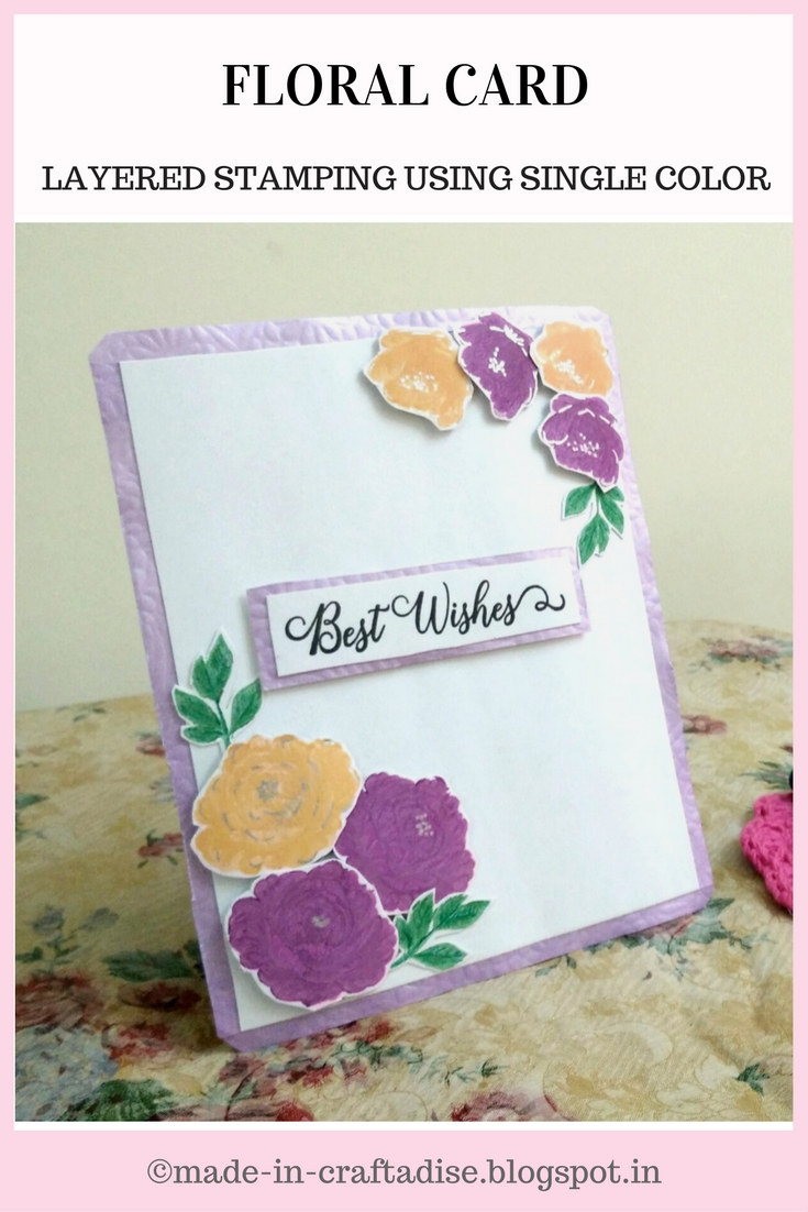 Card Making: Floral Card using Layered Stamp + Single Color Technique