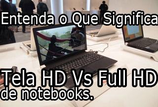 Tela HD Vs Full HD de Notebooks