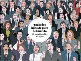 Todos los hijos de puta del mundo de Alberto González Vázques, edita Astiberri - comic  política humor sátira