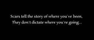 Scars tell the story of where you've been, They don't dictate where you're going.