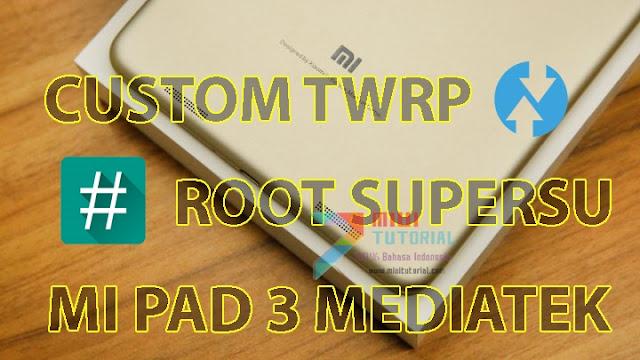 Sudah Punya Tablet Xiaomi Mi Pad 3? Ini Admin Punya Tutorial Cara Root SuperSU dan Custom TWRP nya