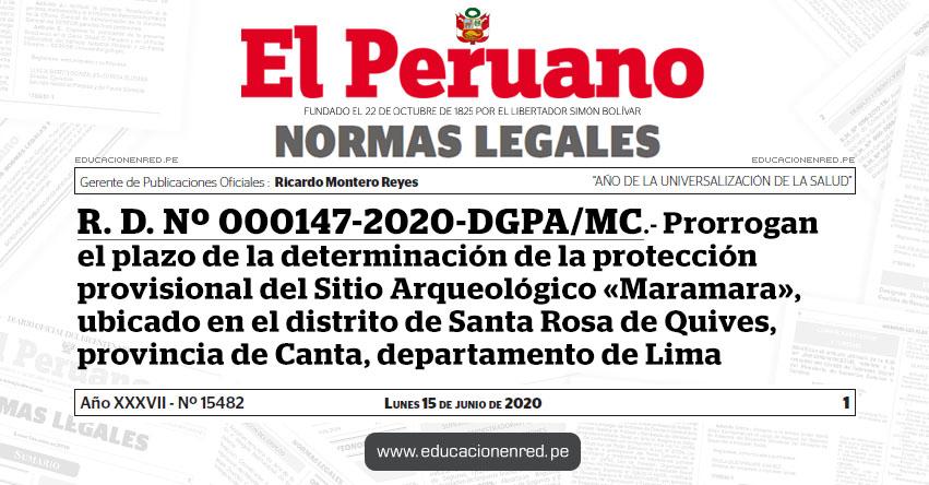 R. D. Nº 000147-2020-DGPA/MC.- Prorrogan el plazo de la determinación de la protección provisional del Sitio Arqueológico «Maramara», ubicado en el distrito de Santa Rosa de Quives, provincia de Canta, departamento de Lima